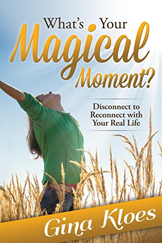 What's Your Magical Moment?: Disconnect to Reconnect with Your Real Life