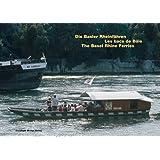Die Basler Rheinfähren /Les Bacs rhenans de Bale /The Basel Rhine Ferries