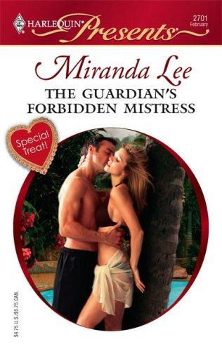 The Guardian's Forbidden Mistress (Harlequin Presents), MIRANDA LEE
