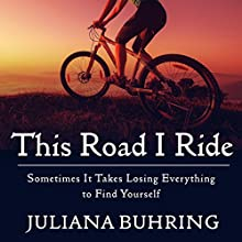 This Road I Ride: Sometimes It Takes Losing Everything to Find Yourself | Livre audio Auteur(s) : Juliana Buhring Narrateur(s) : Henrietta Meire