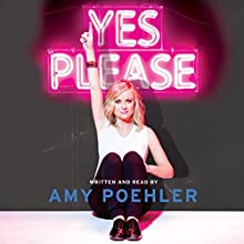 Yes Please (       UNABRIDGED) by Amy Poehler Narrated by Amy Poehler, Carol Burnett, Seth Meyers, Mike Schur, Eileen Poehler, William Poehler, Patrick Stewart, Kathleen Turner