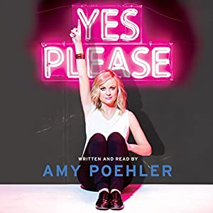 Yes Please (       UNABRIDGED) by Amy Poehler Narrated by Amy Poehler
