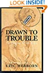 Drawn to Trouble: The Forging of an A...