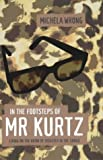 In the Footsteps of Mr. Kurtz: Living on the Brink of Disaster in Mobutu's Congo: Living on the Brink of Disaster in the Congo