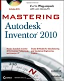 Curtis Waguespack Mastering Autodesk Inventor 2010