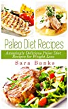 Paleo Diet Recipes: Amazingly Delicious Paleo Diet Recipes for Weight Loss (Weight Loss Recipes, Paleo Diet Book 1)