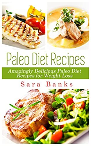 Paleo Diet: Amazingly Delicious Paleo Diet Recipes for Weight Loss (Weight Loss Recipes, Paleo Diet Recipes Book 1)