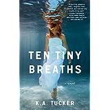 Ten Tiny Breaths: A Novel (The Ten Tiny Breaths Series) ~ K.A. Tucker