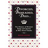 Divorced, Beheaded, Died...: The History of Britain's Kings and Queens in Bite-Sized Chunksby Kevin Flude
