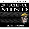 The Science of Mind (       UNABRIDGED) by Ernest Holmes Narrated by Jason McCoy