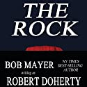 The Rock (       UNABRIDGED) by Robert Doherty, Bob Mayer Narrated by Martin Gollery