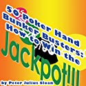 50 Poker Hand Bunker Busters: How to Win the Jackpot, Volume 1 (       UNABRIDGED) by Peter Julius Sloan Narrated by Chris Brinkley
