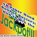 50 Poker Hand Bunker Busters: How to Win the Jackpot, Volume 1 | Peter Julius Sloan