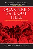 George MacDonald Fraser Quartered Safe Out Here: A Harrowing Tale of World War II