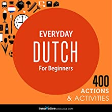 Everyday Dutch for Beginners - 400 Daily Activities  by Innovative Language Learning Narrated by uncredited