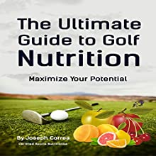 The Ultimate Guide to Golf Nutrition: Maximize Your Potential (       UNABRIDGED) by Joseph Correa, CSN Narrated by Andrea Erickson