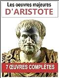 Aristote: Les 7 oeuvres majeures et compl�tes (La m�taphysique, La physique, La po�tique, De l'�me...)