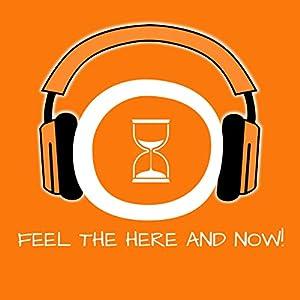 Feel the Here and Now! Im Hier und Jetzt leben mit Hypnose Hörbuch