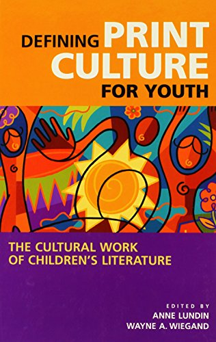 Defining Print Culture for Youth: The Cultural Work of Children's Literature (Beta Phi Mu Monograph)