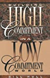 Building High Commitment in a Low-Commitment World (0800756339) by Hull, Bill