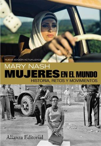 Mujeres en el mundo: Historia, retos y movimientos. Segunda edición ampliada (Alianza Ensayo)