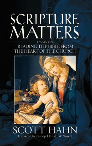 Scripture Matters: Essays on Reading the Bible from the Heart of the Church, SCOTT HAHN