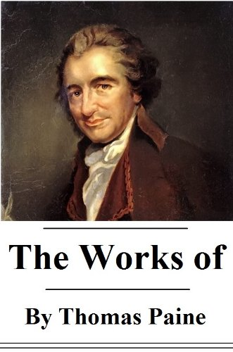 Thomas Paine - The Works of Thomas Paine (with active table of contents) (English Edition)