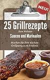25 Grillrezepte Saucen und Marinaden