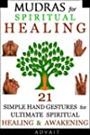 Mudras for Spiritual Healing: 21 Simp...