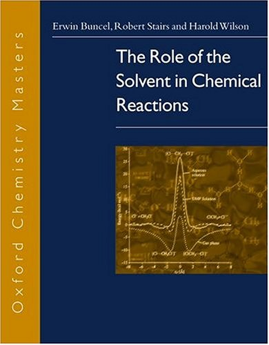 The Role of the Solvent in Chemical Reactions (Oxford Chemistry Masters)