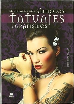 El libro de los simbolos, tatuajes y grafismos / The Book of Aymbols