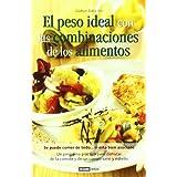 El peso ideal con las combinaciones de los alimentos: Un programa práctico para resolver la mayoría de problemas...