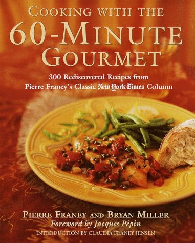 Cooking with the 60-Minute Gourmet: 300 Rediscovered Recipes from Pierre Franey's Classic New York Times Column PDF