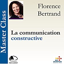 La communication constructive (Master Class) | Livre audio Auteur(s) : Florence Bertrand Narrateur(s) : Florence Bertrand