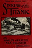img - for Sinking of the Titanic : world's greatest sea disaster : a graphic and thrilling account of the sinking of the greatest floating palace ever built, carrying ... down to watery graves more than 1,500 souls book / textbook / text book
