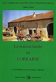 La maison rurale en Lorraine par Claude Gérard