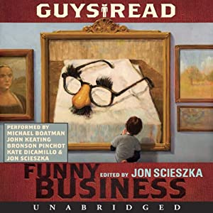 Guys Read: Funny Business | [Jon Scieszka, Mac Barnett, Eoin Colfer, Christopher Curtis, Kate DiCamillo, Paul Feig, Jack Gantos, Jeff Kinney, David Lubar, Adam Rex]