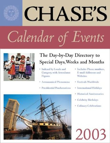 Chase's Calendar of Events 2003 : The Day-to-Day Directory to Special Days, Weeks and Months
