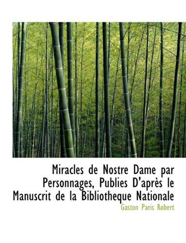Miracles de Nostre Dame par Personnages, Publiés D'après le Manuscrit de la Bibliothéque Nationale