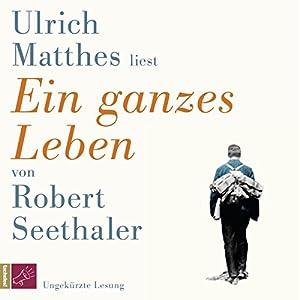 Ein ganzes Leben Hörbuch von Robert Seethaler Gesprochen von: Ulrich Matthes