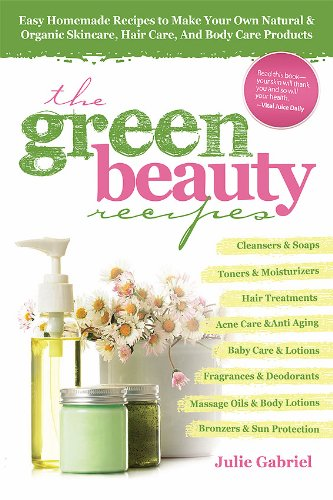 "Buy homemade beauty products - ""GREEN BEAUTY RECIPES: Easy Homemade Recipes to Make Your Own Organic and Natural Skincare, Hair Care and Body Care Products\"""