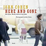 John Cohen here and gone Bob Dylan, W...