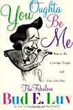 img - for You Oughta Be Me: How to Be a Lounge Singer and Live Like One by Luv, Bud E. (1993) Paperback book / textbook / text book