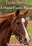 JULIA JONES - A Horse Named Bella