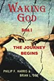 img - for Waking God: Book One: The Journey Begins by Philip F. Harris (2011-01-19) book / textbook / text book