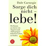 Sorge dich nicht - lebevon &#34;Dale Carnegie&#34;