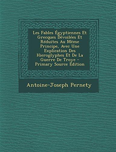 Les Fables Égyptiennes Et Grecques Dévoilées Et Réduites Au Même Principe, Avec Une Explication Des Hieroglyphes Et De La Guerre De Troye