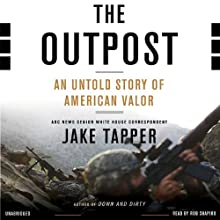The Outpost: An Untold Story of American Valor | Livre audio Auteur(s) : Jake Tapper Narrateur(s) : Rob Shapiro