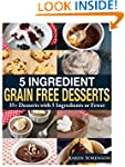 5 Ingredient Grain Free Desserts: 35+...
