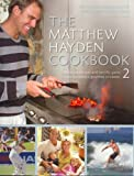 The Matthew Hayden Cookbook: Bk. 2: Stories and Delicious Recipes from Australia's Gourmet Cricketer